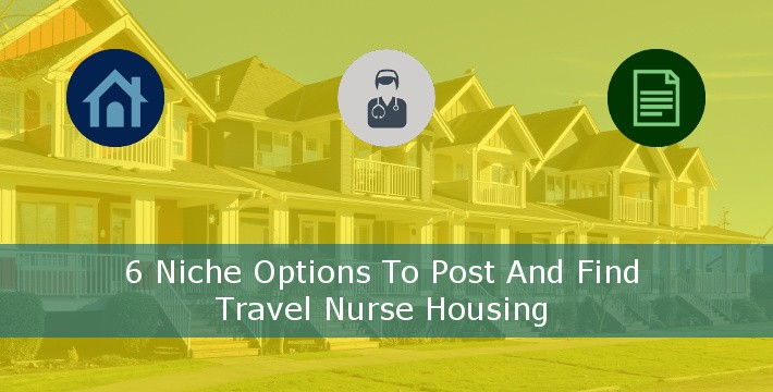 6 Niche Options To Post and Find Travel Nurse Housing